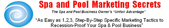 Spa and Pool Marketing Secrets - the Spa Pool Business Owners Unfair Advantage. Specific tactics to recession proof your spa and pool business in New Zealand and Australia.