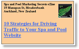 10 Strategies for Driving Traffic To Your Spa & Pool Website. Click here to read this issue of Spa & Pool Marketing Secrets eNewsletter now.