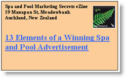 13 Elements of a Winning Spa & Pool Advert. Click here to read this issue of Spa & Pool Marketing Secrets eNewsletter now.