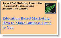Education Based Marketing: How to Make Your Business Come to You. Click here to read this issue of Spa & Pool Marketing Secrets eNewsletter now.