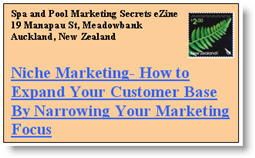 Niche Marketing: How to Expand Your Customer Base by Narrowing Your Marketing Focus. Click here to read this issue of Spa & Pool Marketing Secrets eNewsletter now.