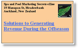 Solutions to Generating Revenue During the Offseason. Click here to read this issue of Spa & Pool Marketing Secrets eNewsletter now.