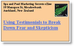 Using Testimonials to Break Down Fear & Skepticism. Click here to read this issue of Spa & Pool Marketing Secrets eNewsletter now.